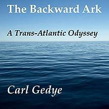 The Backward Ark: A Trans-Atlantic Odyssey | Livre audio Auteur(s) : Carl Gedye Narrateur(s) : Dennis Kleinman