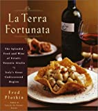 img - for La Terra Fortunata: The Splendid Food and Wine of Friuli Venezia-Giulia, Italy's Great Undiscovered Region book / textbook / text book