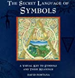 The Secret Language of Symbols: A Visual Key to Symbols and Their Meanings (0749917563) by Fontana, David
