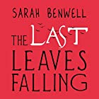 The Last Leaves Falling (       UNABRIDGED) by Sarah Benwell Narrated by Kris Dyer