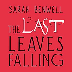 The Last Leaves Falling Audiobook by Sarah Benwell Narrated by Kris Dyer