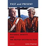 Past and Present: National Identity and the British Historical Film (Cinema and Society)by James Chapman