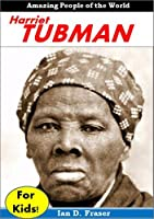 Harriet Tubman For Kids! Amazing People of the World