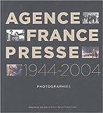 Agence France-Presse 1944-2004 : Photographies, occasion d'occasion  Livré partout en France