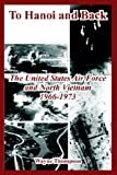 To Hanoi and Back: The United States Air Force and North Vietnam 1966-1973 (1410224716) by Thompson, Wayne