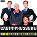 Cabin Pressure: The Complete Series 4 Radio/TV Program by John Finnemore Narrated by AudioGO Ltd