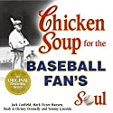 Chicken Soup for the Baseball Fan's Soul: Inspirational Stories of Baseball, Big-League Dreams and the Game of Life Audiobook by Jack Canfield, Mark Victor Hansen Narrated by Pat Young