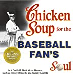 Chicken Soup for the Baseball Fan's Soul: Inspirational Stories of Baseball, Big-League Dreams and the Game of Life | Jack Canfield,Mark Victor Hansen