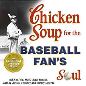 Chicken Soup for the Baseball Fan's Soul: Inspirational Stories of Baseball, Big-League Dreams and the Game of Life | [Jack Canfield, Mark Victor Hansen]