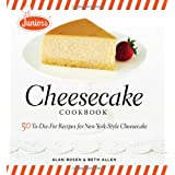 Junior's Cheesecake Cookbook: 50 To-Die-For Recipes of New York-Style Cheesecake ~ Alan Rosen