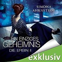 Ein einziges Geheimnis (Die Erbin 2) Hörbuch von Simona Ahrnstedt Gesprochen von: Vera Teltz