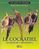 echange, troc Michèle Pilotte - Le Cockatiel  (Perruche callopsite)