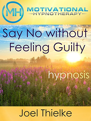 Say No without Feeling Guilty, Hypnosis & Meditation