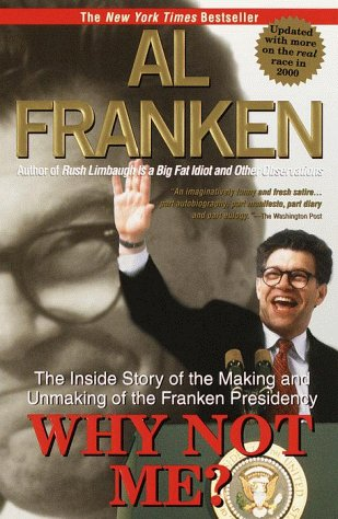 Why Not Me?: The Inside Story of the Making and Unmaking of the Franken Presidency, Al Franken