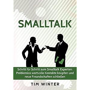 Smalltalk - Schritt für Schritt zum Smalltalk Experten: Problemlos wertvolle Kontakte kn
