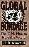 Global Bondage: The U.N. Plan to Rule the World