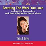 Creating the Work You Love: An Inspiring Conversation with Best-Selling Author Tama J. Kieves