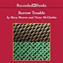 Borrow Trouble Audiobook by Mary Monroe, Victor McGlothin Narrated by Erza Knight