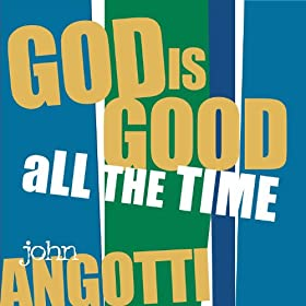 God is good all the time john angotti mp3 - Download god is good all the time ...