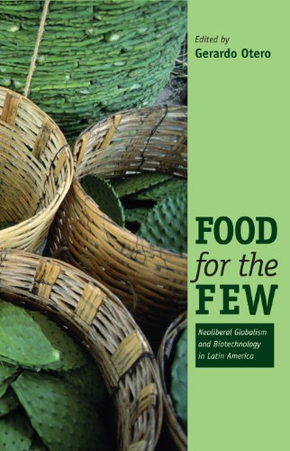Food for the Few: Neoliberal Globalism and Biotechnology in Latin America
