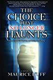 img - for The Choice That No Longer Haunts: The reality of God's grace, and loving forgiveness. book / textbook / text book