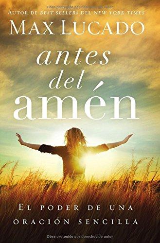 Antes del Amen: El Poder de una Oracion Sencilla = Before Amen