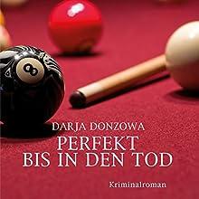 Perfekt bis in den Tod (Tanja ermittelt 3) Hörbuch von Darja Donzowa Gesprochen von: Katinka Springborn