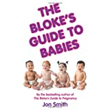 The Bloke's Guide To Babiesby Jon Smith