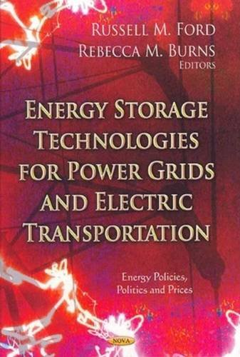 Energy Storage Technologies For Power Grids And Electric Transportation (Energy Policies, Politics And Prices: Energy Science, Engineering And Technology)