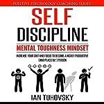 Self-Discipline: Mental Toughness Mindset | Ian Tuhovsky