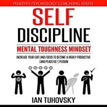 Self-Discipline: Mental Toughness Mindset Audiobook by Ian Tuhovsky Narrated by Randy Streu