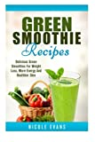 img - for Green Smoothie Recipes: Delicious Green Smoothies For Weight Loss, More Energy And Healthier Skin book / textbook / text book
