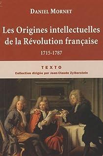 Les Origines intellectuelles de la R�volution fran�aise : 1715-1787 par Mornet