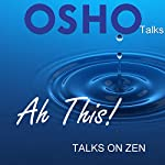 Ah This!: Talks on Zen |  Osho