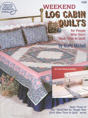 Weekend Log Cabin Quilts for People Who Don't Have Time to Quilt, Book 3 (American School of Needlework, No. 4126)