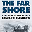 The Far Shore (       UNABRIDGED) by Edward Ellsberg Narrated by John McLain