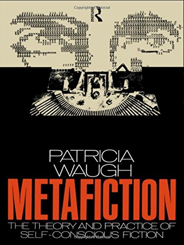 Metafiction: The Theory and Practice of Self-conscious Fiction (New Accents)