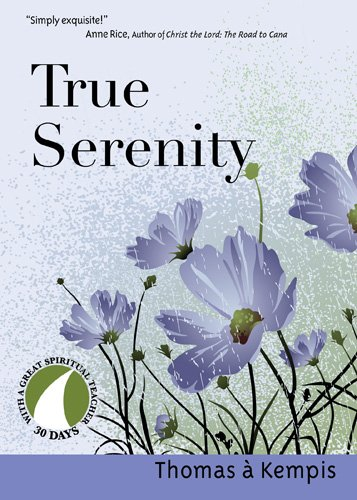 True Serenity (30 Days With a Great Spiritual Teacher), THOMAS A KEMPIS