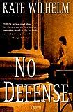 No Defense (0312209533) by Wilhelm, Kate