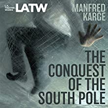 The Conquest of the South Pole Performance by Manfred Karge, Ralph Remshardt - translator, Caron Cadle, Calvin MacLean Narrated by Paul Dillon, Philip E. Johnson, Tracy Letts, Rick Peeples, Dan Rivkin, Elaine Rivkin, Kirsten Sahs, James Schneider
