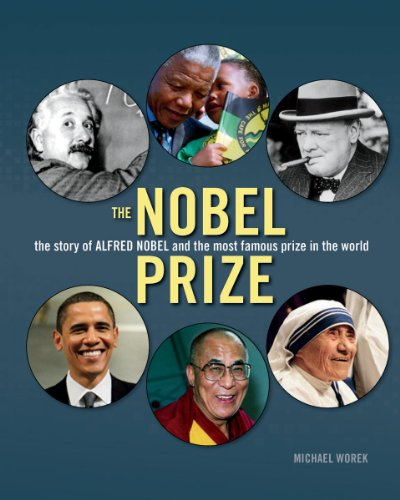 The Nobel Prize: The Story of Alfred Nobel and the Most Famous Prize in the World, Michael Worek