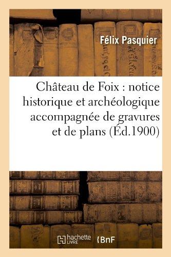 Chateau de Foix Notice Historique Et Archeologique Accompagnee de Gravures Et de Plans (Histoire)  [Pasquier, Felix] (Tapa Blanda)