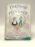 Perfume from Provence by Lady Winifred…