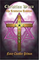 Christian Wicca: The Trinitarian Tradition from 1st Book Library