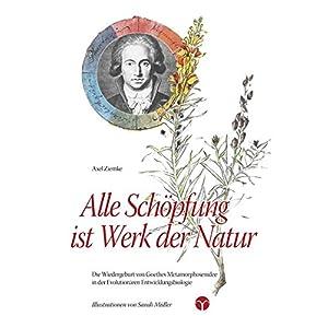 Alle Schöpfung ist Werk der Natur: Die Wiedergeburt von Goethes Metamorphosenidee in der