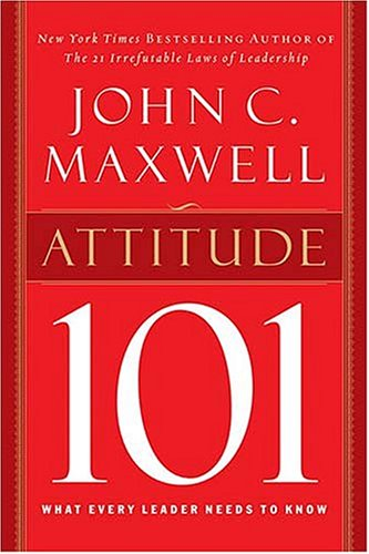 Attitude 101: What Every Leader Needs to Know (101 Series)