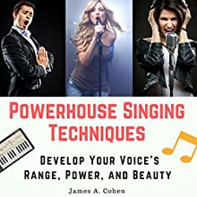 Powerhouse Singing Techniques: Develop Your Voice's Range, Power, and Beauty Audiobook by James A. Cohen Narrated by Jared Capper
