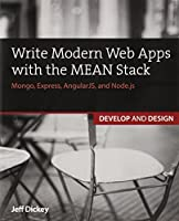 Write Modern Web Apps with the MEAN Stack: Mongo, Express, AngularJS, and Node.js Front Cover