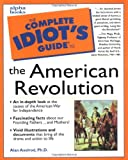 The Complete Idiot's Guide to the American Revolution (0028633792) by Alan Axelrod, Ph.D.