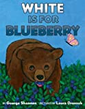 White Is for Blueberry (Ala Notable Children's Books. Younger Readers (Awards)) (006029275X) by Shannon, George